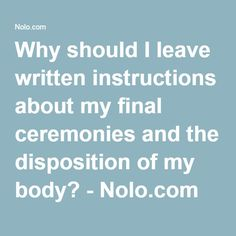 Why should I leave written instructions about my final ceremonies and the disposition of my body? - Nolo.com