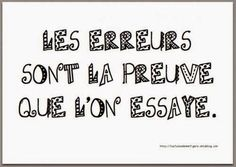 Un peu d'indulgence pour la rentrée (A little indulgence for back to school) Les erreurs sont la preuve que l'on essaye, (Errors are the proof that we have tried it. Quotes Español, Daily Quotes, Material Didático, French Classroom, French Quotes, Co Working, French Lessons, Teaching French, Statements