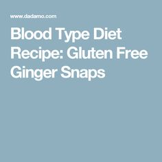 Blood Type Diet Recipe: Gluten Free Ginger Snaps