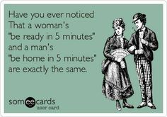 Women and men both agree on their misconception of what 5 minutes means...