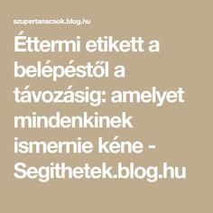 Éttermi etikett a belépéstől a távozásig: amelyet mindenkinek ismernie kéne - Segithetek.blog.hu Blog, Math Equations, Blogging