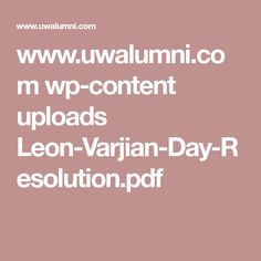 www.uwalumni.com wp-content uploads Leon-Varjian-Day-Resolution.pdf