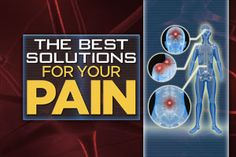 The Best Solutions For Pain!