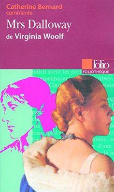 Mrs Dalloway de Virginia Woolf (Essai et dossier): Catherine Bernard