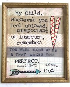 "Things With Wings mixed media art. ""My Child, Whenever you feel unloved, unimportant or insecure, remember: you were made by me and that makes you perfect. Love, God."" $34 + $7 shipping //11 x 13 inches // vintage wood frame"