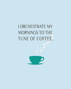Coffee Addict: I orchastrate my mornings to the tune of coffee.