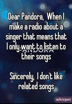 Dear Pandora,  When I make a radio about a singer that means that I only want to listen to their songs  Sincerely,  I don't like related songs