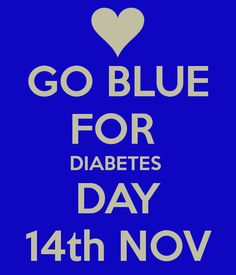 GO BLUE!!! FOR DIABETES DAY NOVEMBER 14. We wear blue every Friday, year round too. More