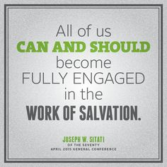 """""""All of us can and should become fully engaged in the work of salvation."""" - Joseph W. Sitati"""