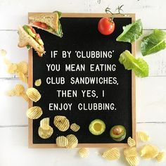 If by 'clubbing' you mean eating club sandwiches, then yes, I enjoy clubbing. #fulcandles funny quotes, letterboard, introverts, healthy eating, New Years