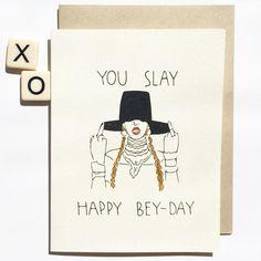 You Slay Happy Bey Day Beyonce Birthday Card by chalkscribe http://ibeebz.com