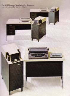 In 1967, IBM announced the IBM Magnetic Tape Selectric Composer. Documents could be typed and recorded on magnetic tape, and then later played back justified.    At the same time, IBM was producing the IBM Magnetic Tape Selectric Typewriter,    one of the earliest attempts at turning the regular Selectric typewriter into    a word processor.