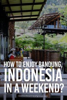 How to Enjoy Bandung, Indonesia in a Weekend? #bandung #indonesia #guide