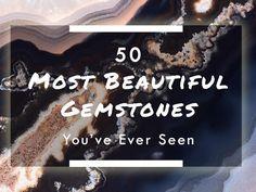 50 Most Beautiful Gemstones You've Ever Seen