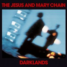 The Jesus and Mary Chain; Darklands