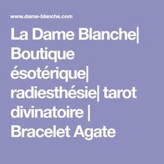 La Dame Blanche| Boutique ésotérique| radiesthésie| tarot divinatoire | Bracelet Agate