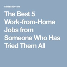 The Best 5 Work-from-Home Jobs from Someone Who Has Tried Them All