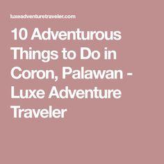 10 Adventurous Things to Do in Coron, Palawan - Luxe Adventure Traveler