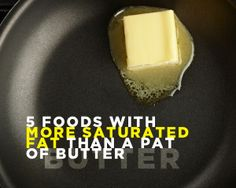 5 Foods with More Saturated Fat Than a Pat of Butter