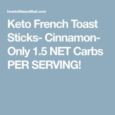 Keto French Toast Sticks- Cinnamon- Only 1.5 NET Carbs PER SERVING!
