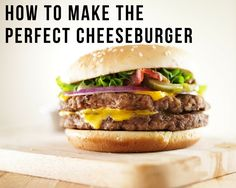 How to Make the Perfect Cheeseburger