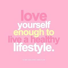 Love yourself enough to live a healthy lifestyle. 10 inspirational quotes on self care.