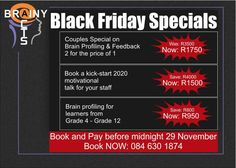 Couples Special on Brain Profiling & Feedback 2 for the price of 1 Was R3500, Now you only pay R1750  AND  Book a kick-start 2020 motivational talk for your staff for R1500 and save R4000.  AND  Brain Profiling for learners Gr 4 - 12 for R950 and save R800 per profile.  All sessions and workshops to be booked and paid for by midnight 29 November. Contact us for more information 084 630 1874  #brainyacts #blackfriday #special