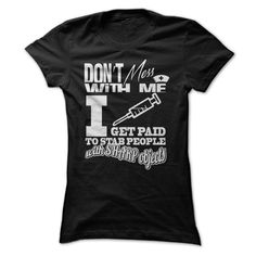 [Top tshirt name ideas] Dont mess with me I get paid to stab people with sharp objects Coupon Today Hoodies, Funny Tee Shirts
