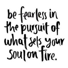 Go out there and find what sets your soul on fire. It doesn't matter what anyone else thinks, this is your life and you only get one go around. This is our Wild at Heart mantra. Motivacional Quotes, Good Quotes, Quotes To Live By, Worth It Quotes, Be You Quotes, Quotes Women, This Girl Quotes, Fun Sayings And Quotes, Famous Quotes