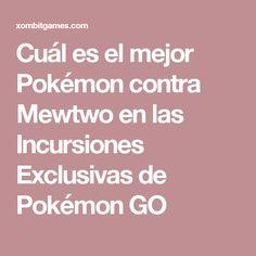Cuál es el mejor Pokémon contra Mewtwo en las Incursiones Exclusivas de Pokémon GO