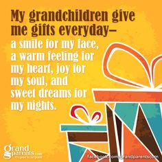 My grandchildren give me gifts everyday...#grandkids