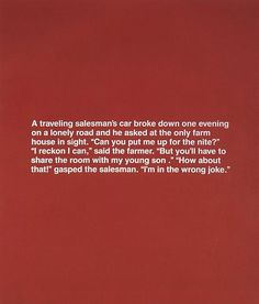 This deadpan, sarcastic joke has been silk screened onto a 142.2cm x 121.9cm canvas by artist Richard Prince.