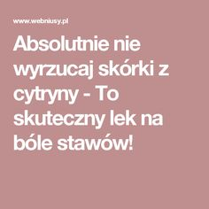 Absolutnie nie wyrzucaj skórki z cytryny - To skuteczny lek na bóle stawów! Slow Food, Dna, Healthy Life, Bodybuilding, Remedies, Health Fitness, Workout, Advent, Manicure