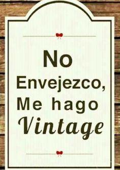 No envejezco, me hago vintage…