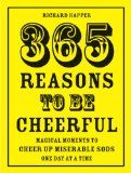 365 Reasons to Be Cheerful: Magical Moments to Cheer Up Miserable Sods One Day at a Time