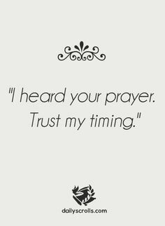 #Quote #dailyscrolls #heard #prayer #Trust #timing #BeBlessed