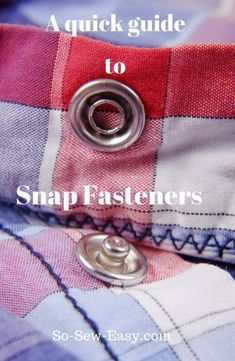 A Quick Guide To Snap Fasteners For Clothing Or Bags