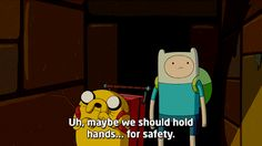 "It's OK to hold hands... for safety. | 18 Ways ""Adventure Time"" Is Making You A Better Person"