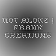 Not Alone   Frank Creations
