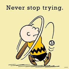 Never stop trying.