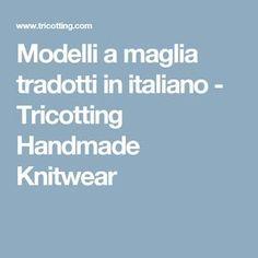 Modelli a maglia tradotti in italiano - Tricotting Handmade Knitwear