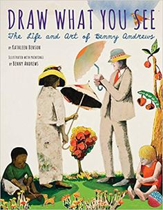 Draw What You See: The Life and Art of Benny Andrews by Kathleen Benson illustrated with paintings by Benny Andrews Clarion Books, 2015 . Art Books For Kids, Childrens Books, Teen Books, Thing 1, Make Pictures, Children's Picture Books, What You See, African American History, Famous African American Artists
