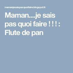Maman....je sais pas quoi faire ! ! ! : Flute de pan Photos, Jouer, Motifs, Flute, Salads, Pan Flute, Wraps, Mom, Wool