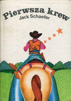 """""""Pierwsza krew"""" (First Blood) Jack Schaefer Translated by Wacław Niepokólczycki Cover by Krystyna Mossor-Centkowska Book series Z kogutem Published by Wydawnictwo Iskry 1979"""