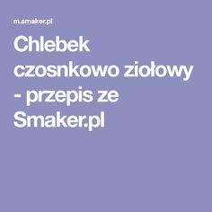 Chlebek czosnkowo ziołowy - przepis ze Smaker.pl 20 Min
