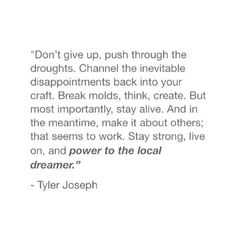 Power to the local dreamer. I love this so much. I LOVE TYLER JOSEPH'S MIND SO MUCH.