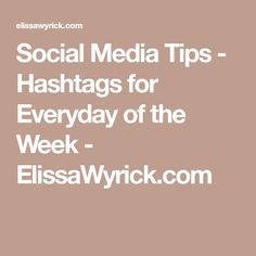 Social Media Tips - Hashtags for Everyday of the Week - ElissaWyrick.com