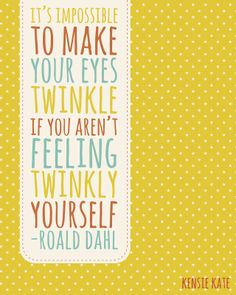 *It's Impossible To Make Your Eyes Twinkle If You Aren't Feeling Twinkly Yourself.