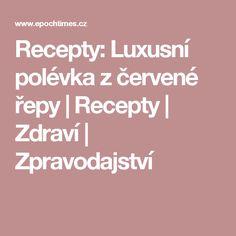 Recepty: Luxusní polévka z červené řepy | Recepty | Zdraví | Zpravodajství