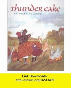 Thunder Cake (9780613035910) Patricia Polacco , ISBN-10: 0613035917  , ISBN-13: 978-0613035910 ,  , tutorials , pdf , ebook , torrent , downloads , rapidshare , filesonic , hotfile , megaupload , fileserve